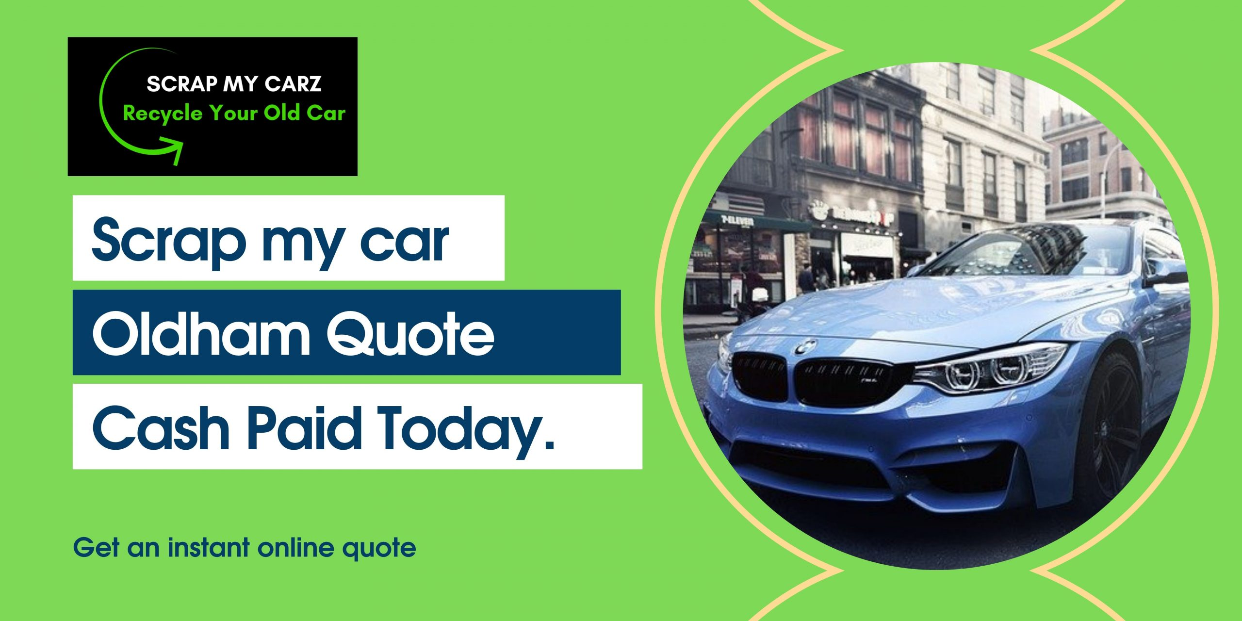 Scrap my car Oldham instant quote cash paid today and non runners accepted